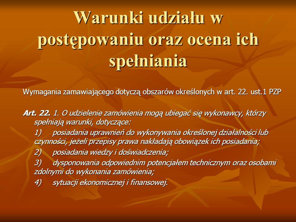 Warunki udziału w postępowaniu oraz ocena ich spełniania Wymagania zamawiającego dotyczą obszarów określonych w art. 22. ust.1 PZP Art. 22. 1. O udzie