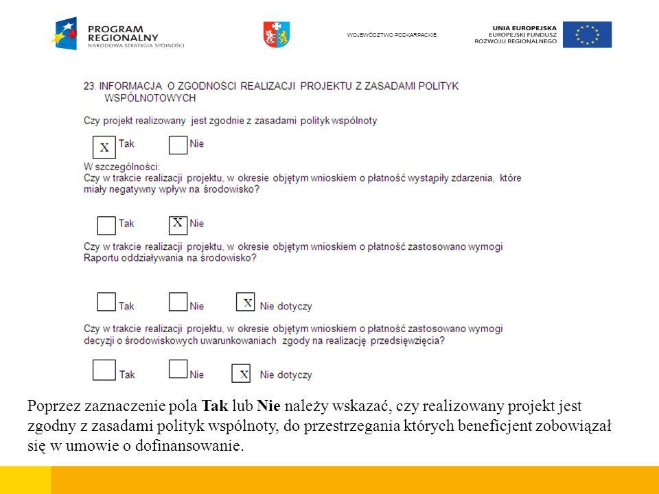 Poprzez zaznaczenie pola Tak lub Nie należy wskazać, czy realizowany projekt jest zgodny z zasadami polityk wspólnoty, do przestrzegania których beneficjent zobowiązał się w umowie o dofinansowanie.