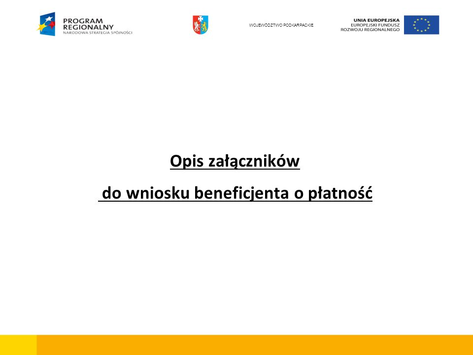 Opis załączników do wniosku beneficjenta o płatność WOJEWÓDZTWO PODKARPACKIE