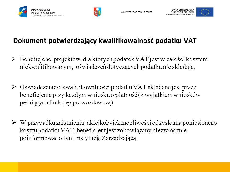 Dokument potwierdzający kwalifikowalność podatku VAT Beneficjenci projektów, dla których podatek VAT jest w całości kosztem niekwalifikowanym, oświadczeń dotyczących podatku nie składają.