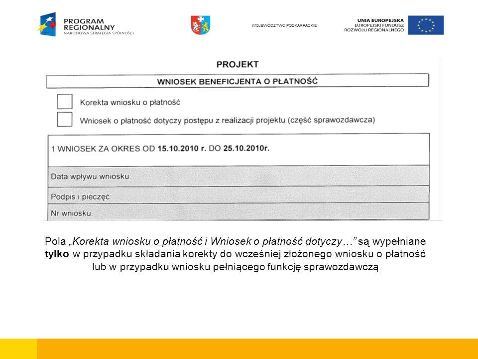 Pola Korekta wniosku o płatność i Wniosek o płatność dotyczy… są wypełniane tylko w przypadku składania korekty do wcześniej złożonego wniosku o płatność lub w przypadku wniosku pełniącego funkcję sprawozdawczą WOJEWÓDZTWO PODKARPACKIE