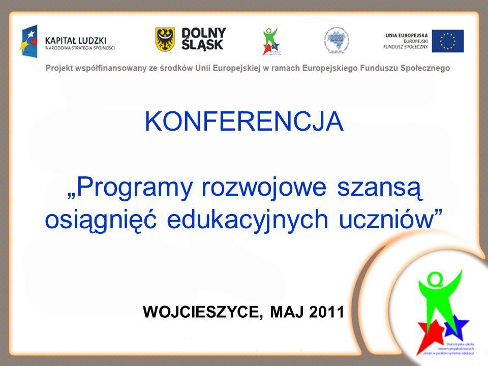KONFERENCJA Programy rozwojowe szansą osiągnięć edukacyjnych uczniów WOJCIESZYCE, MAJ 2011