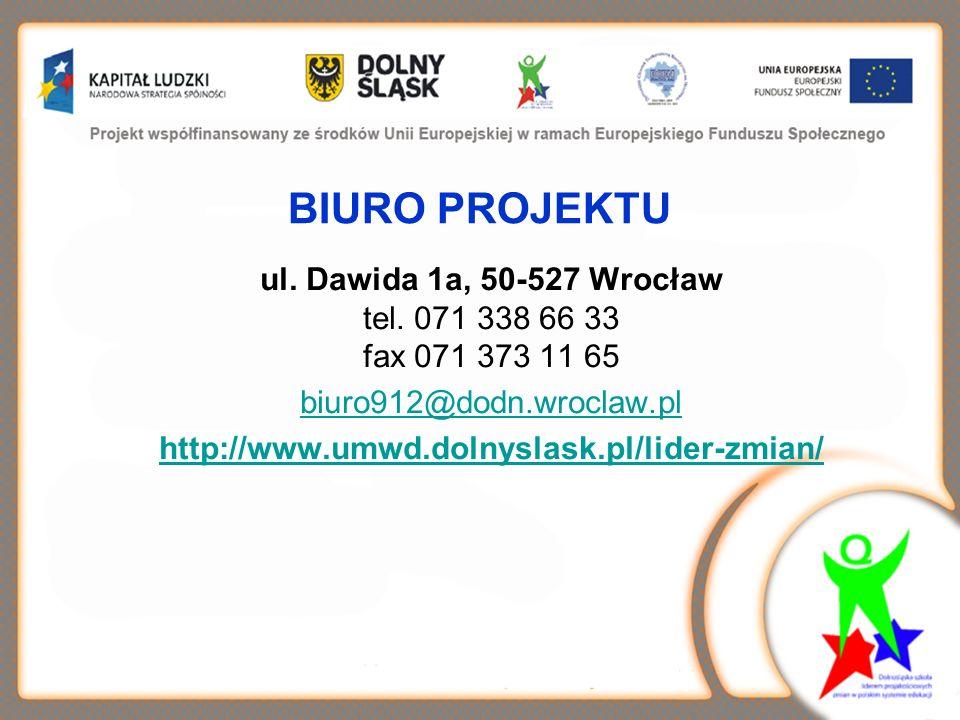 BIURO PROJEKTU ul. Dawida 1a, 50-527 Wrocław tel. 071 338 66 33 fax 071 373 11 65 biuro912@dodn.wroclaw.pl http://www.umwd.dolnyslask.pl/lider-zmian/