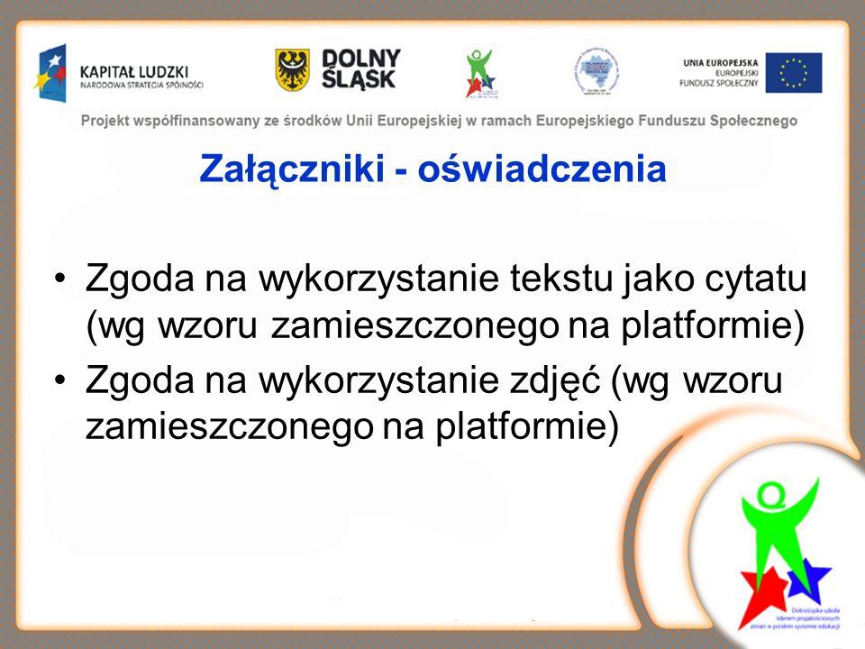 Załączniki - oświadczenia Zgoda na wykorzystanie tekstu jako cytatu (wg wzoru zamieszczonego na platformie) Zgoda na wykorzystanie zdjęć (wg wzoru zamieszczonego na platformie)