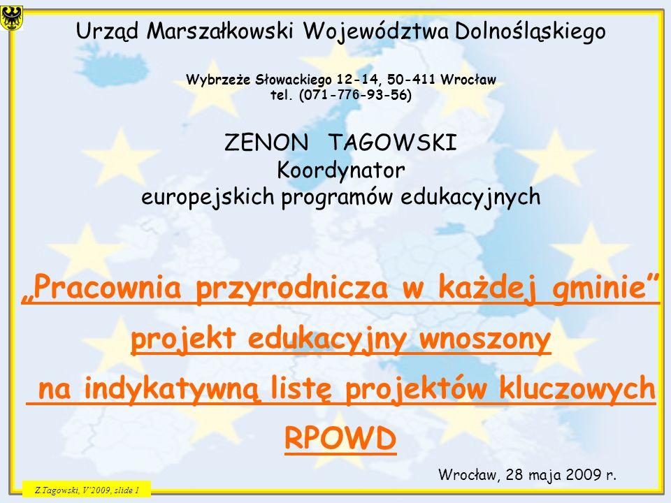 Z.Tagowski, V2009, slide 12 Założenia i geneza projektu Pracownia przyrodnicza w każdej gminie w kontekście komplementarności z projektami w ramach POKL założenia projektu przedstawiono zainteresowanym gminom na konferencji otwarcia w dniu 29 października 2007 r.