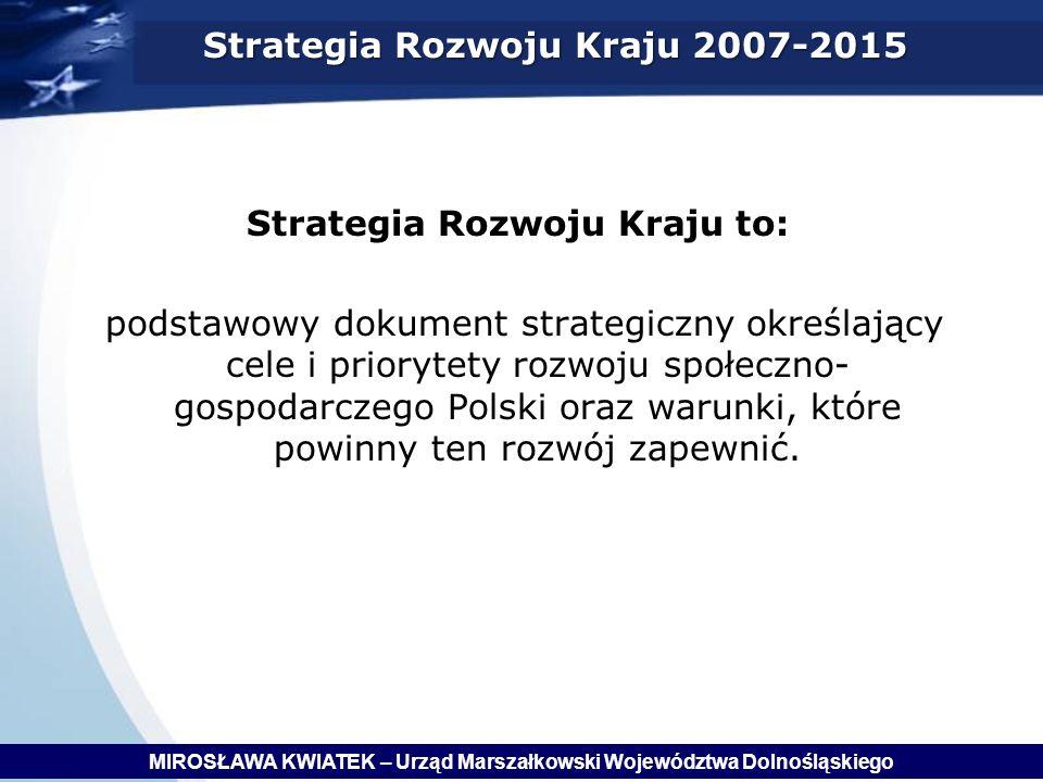 Strategia Rozwoju Kraju to: podstawowy dokument strategiczny określający cele i priorytety rozwoju społeczno- gospodarczego Polski oraz warunki, które powinny ten rozwój zapewnić.