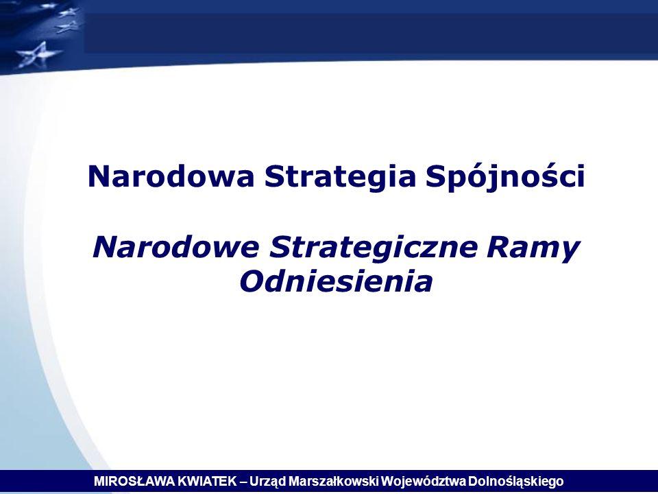 Narodowa Strategia Spójności Narodowe Strategiczne Ramy Odniesienia MIROSŁAWA KWIATEK – Urząd Marszałkowski Województwa Dolnośląskiego