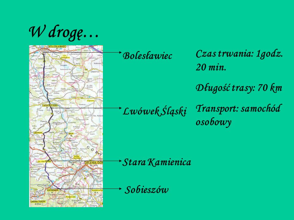 W drogę… Bolesławiec Lwówek Śląski Stara Kamienica Sobieszów Czas trwania: 1godz.