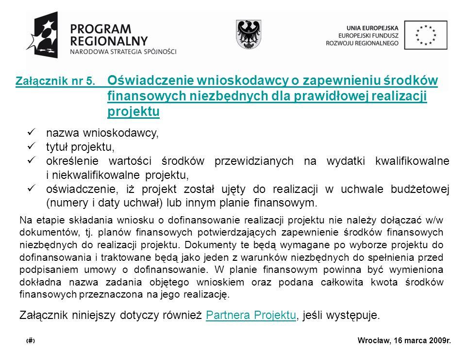 Urząd Marszałkowski Województwa Dolnośląskiego Wrocław, 16 marca 2009r. 11 Załącznik nr 5. Oświadczenie wnioskodawcy o zapewnieniu środków finansowych