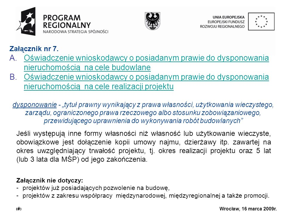 Urząd Marszałkowski Województwa Dolnośląskiego Wrocław, 16 marca 2009r. 13 Załącznik nr 7. A.Oświadczenie wnioskodawcy o posiadanym prawie do dysponow