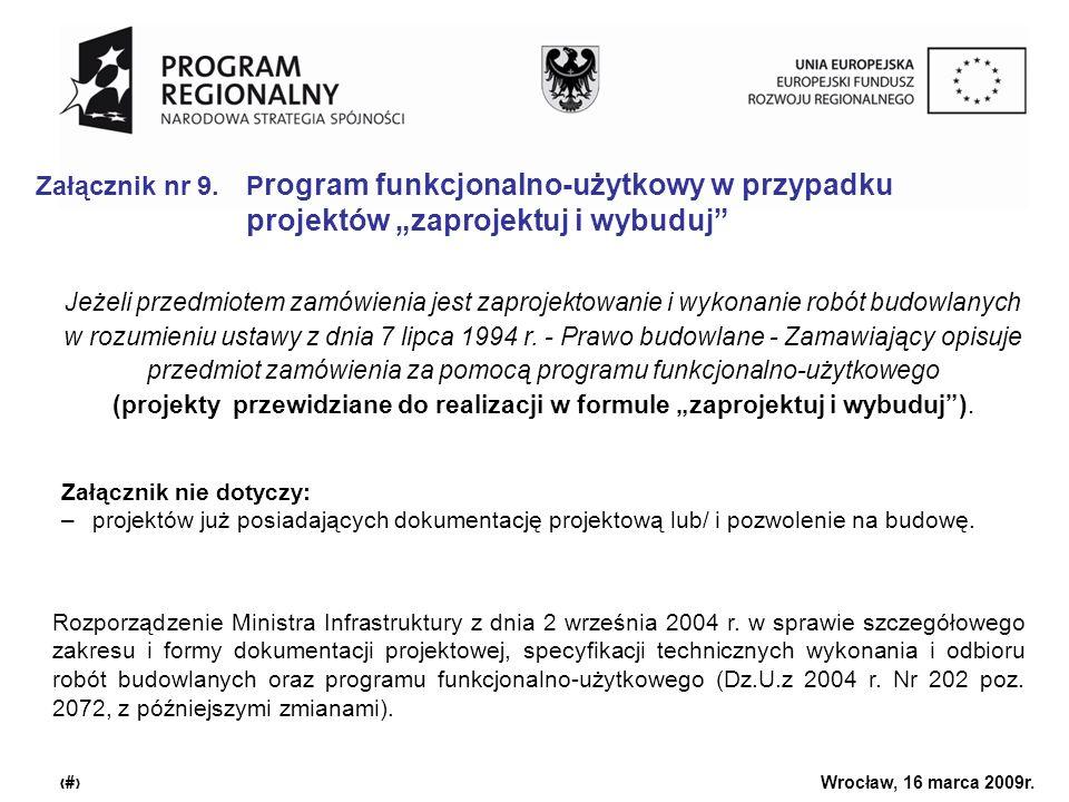 Urząd Marszałkowski Województwa Dolnośląskiego Wrocław, 16 marca 2009r. 15 Załącznik nr 9. P rogram funkcjonalno-użytkowy w przypadku projektów zaproj