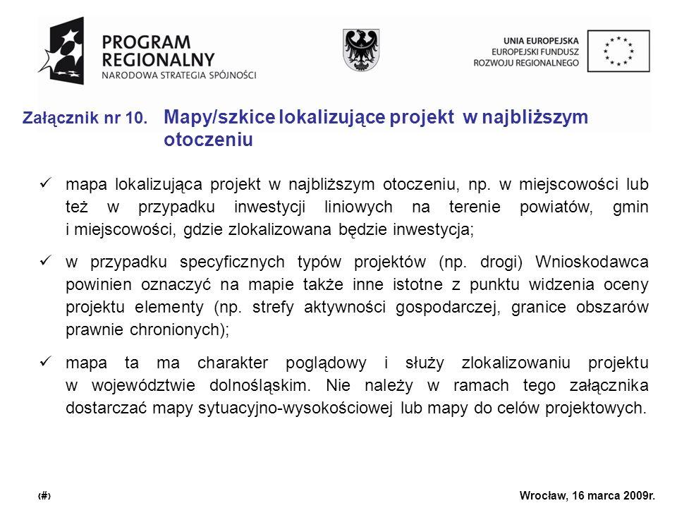 Urząd Marszałkowski Województwa Dolnośląskiego Wrocław, 16 marca 2009r. 16 Załącznik nr 10. Mapy/szkice lokalizujące projekt w najbliższym otoczeniu m
