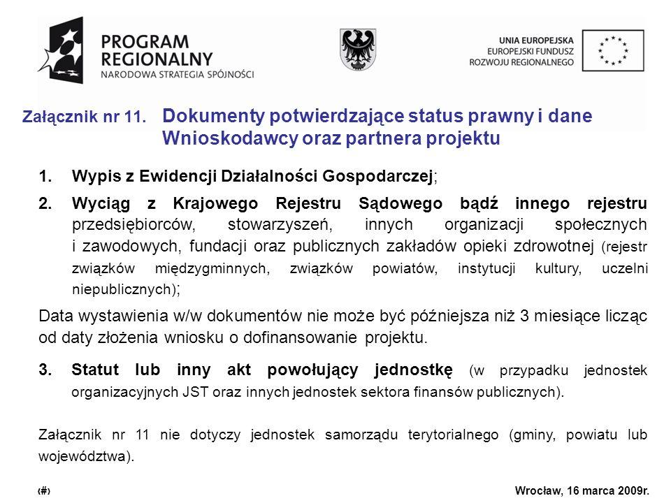 Urząd Marszałkowski Województwa Dolnośląskiego Wrocław, 16 marca 2009r. 17 Załącznik nr 11. Dokumenty potwierdzające status prawny i dane Wnioskodawcy