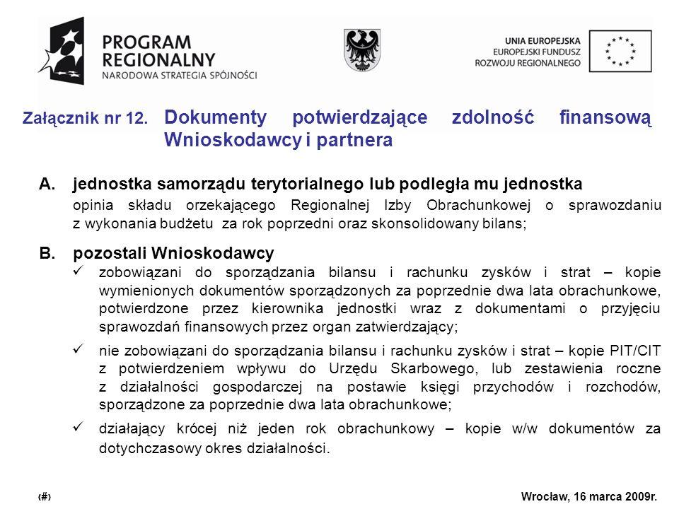 Urząd Marszałkowski Województwa Dolnośląskiego Wrocław, 16 marca 2009r. 18 Załącznik nr 12. Dokumenty potwierdzające zdolność finansową Wnioskodawcy i