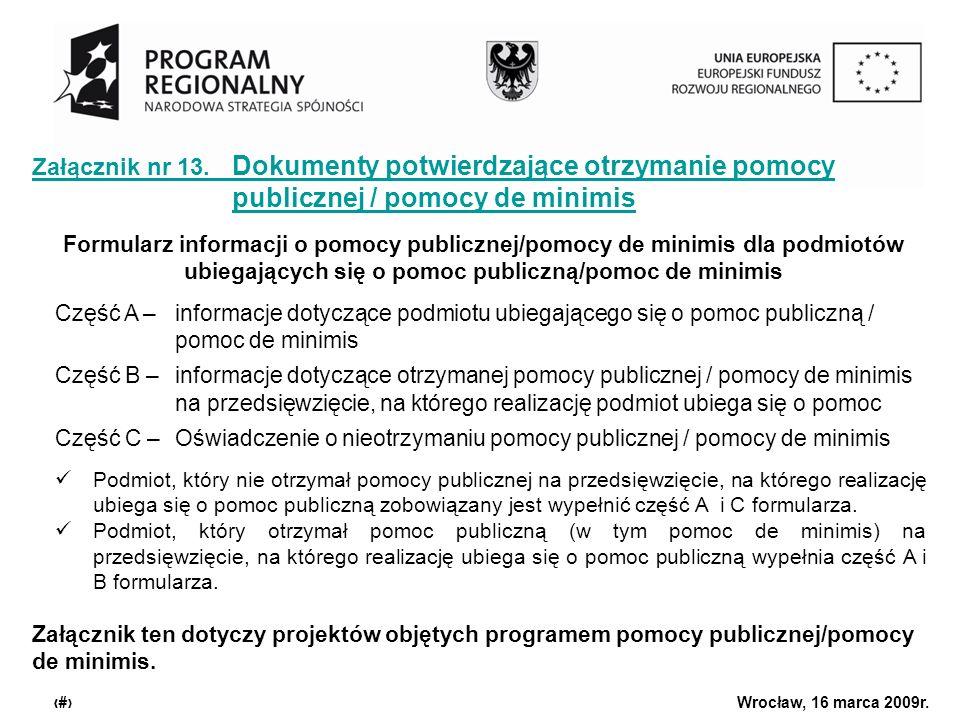 Urząd Marszałkowski Województwa Dolnośląskiego Wrocław, 16 marca 2009r. 19 Załącznik nr 13. Dokumenty potwierdzające otrzymanie pomocy publicznej / po
