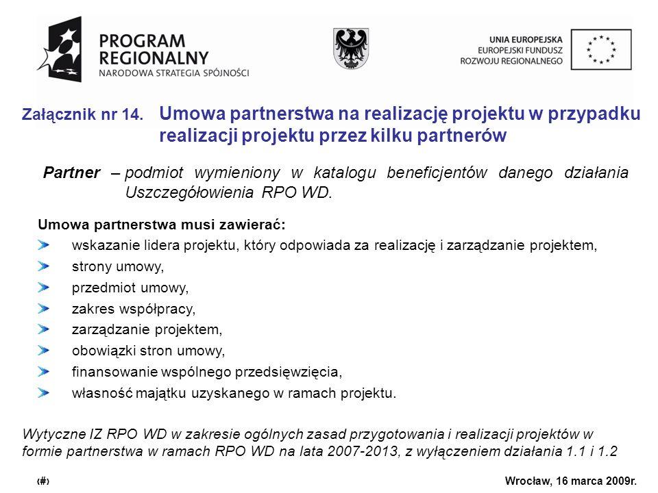 Urząd Marszałkowski Województwa Dolnośląskiego Wrocław, 16 marca 2009r. 20 Załącznik nr 14. Umowa partnerstwa na realizację projektu w przypadku reali