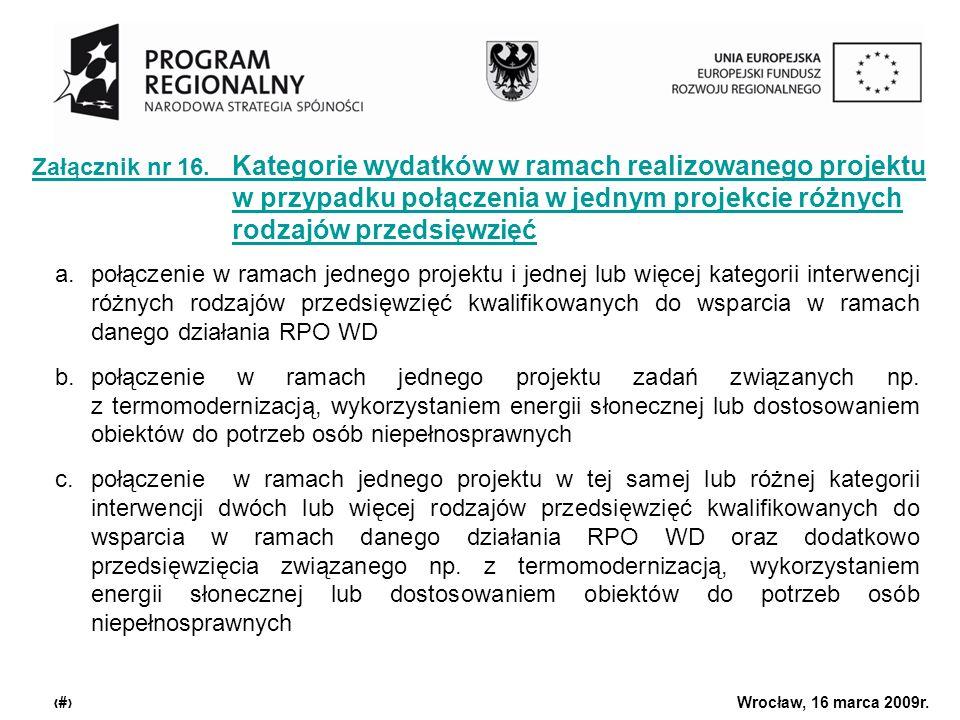 Urząd Marszałkowski Województwa Dolnośląskiego Wrocław, 16 marca 2009r. 22 Załącznik nr 16. Kategorie wydatków w ramach realizowanego projektu w przyp