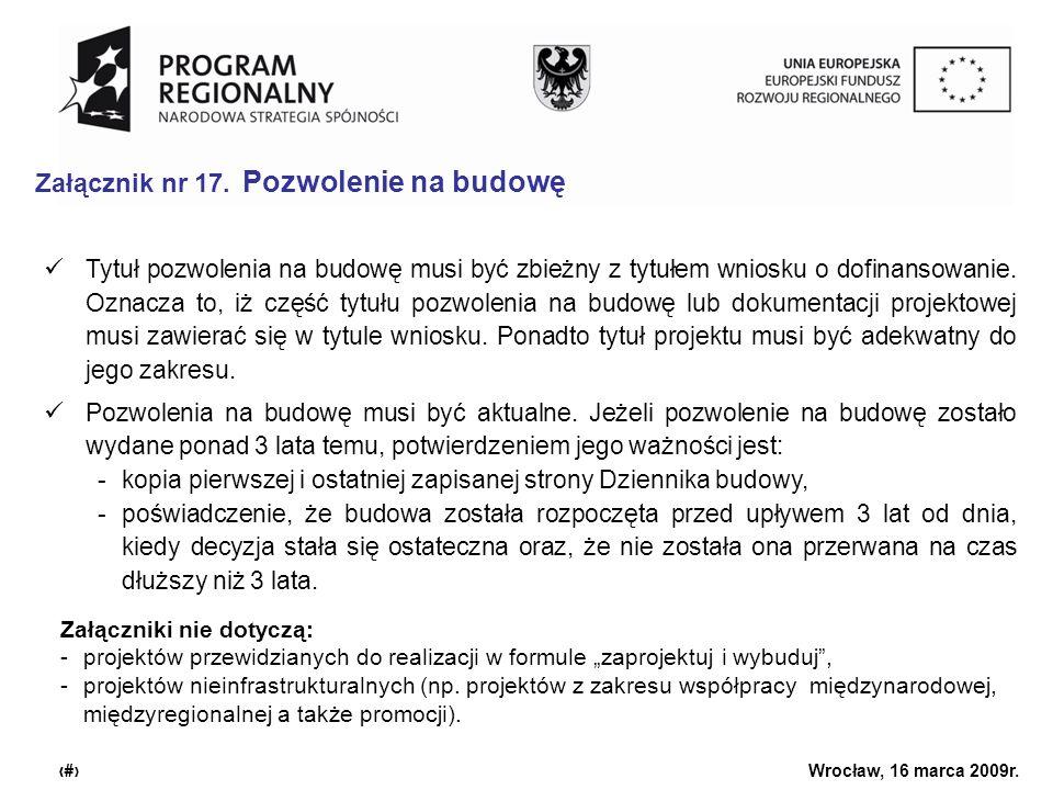Urząd Marszałkowski Województwa Dolnośląskiego Wrocław, 16 marca 2009r. 23 Załącznik nr 17. Pozwolenie na budowę Załączniki nie dotyczą: -projektów pr