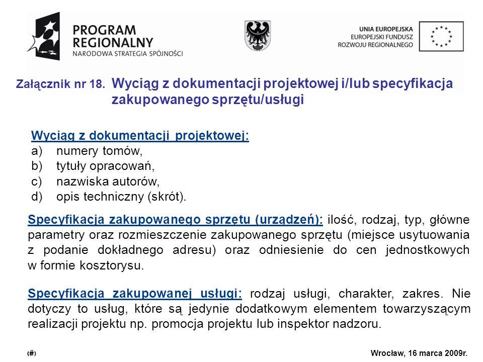 Urząd Marszałkowski Województwa Dolnośląskiego Wrocław, 16 marca 2009r. 24 Załącznik nr 18. Wyciąg z dokumentacji projektowej i/lub specyfikacja zakup