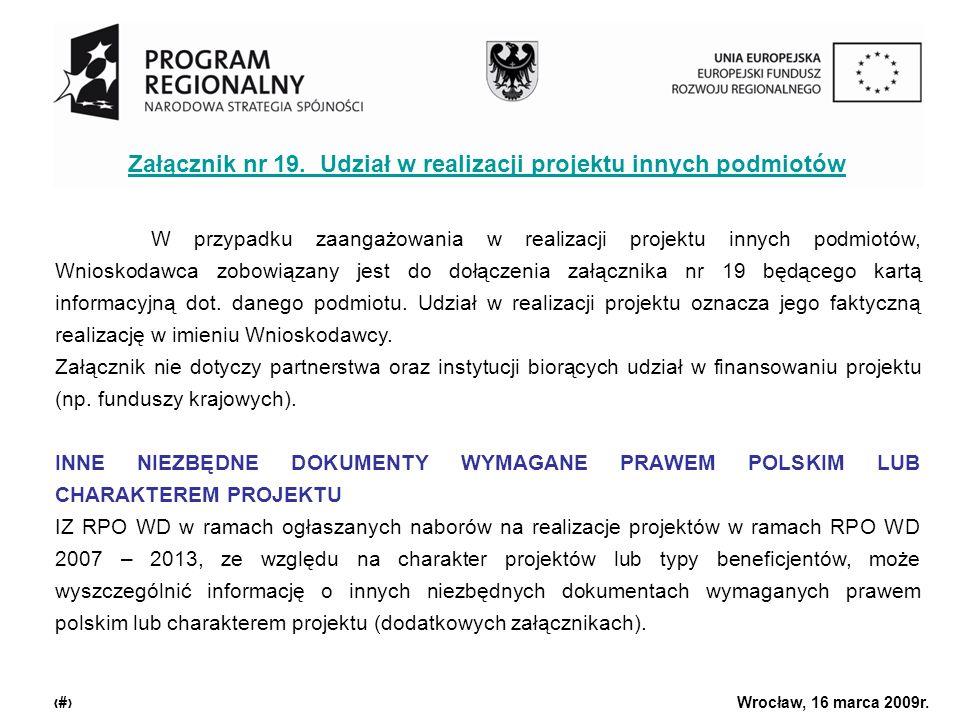 Urząd Marszałkowski Województwa Dolnośląskiego Wrocław, 16 marca 2009r. 25 Załącznik nr 19. Udział w realizacji projektu innych podmiotów W przypadku