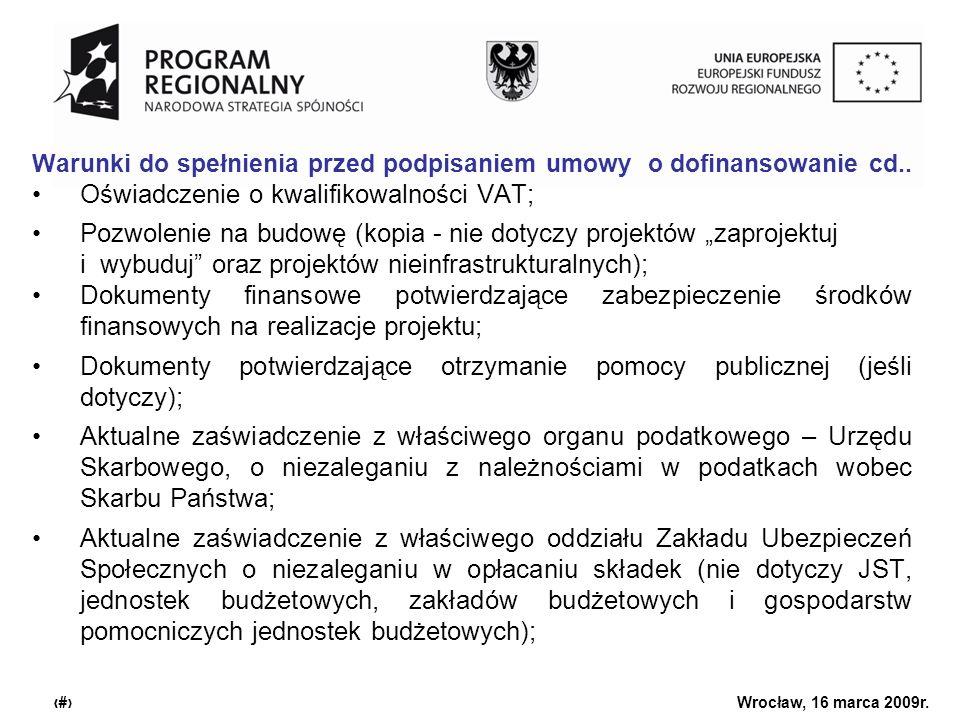 Urząd Marszałkowski Województwa Dolnośląskiego Wrocław, 16 marca 2009r. 27 Warunki do spełnienia przed podpisaniem umowy o dofinansowanie cd.. Oświadc