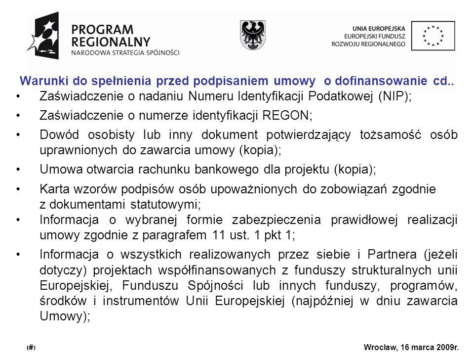 Urząd Marszałkowski Województwa Dolnośląskiego Wrocław, 16 marca 2009r. 28 Warunki do spełnienia przed podpisaniem umowy o dofinansowanie cd.. Zaświad