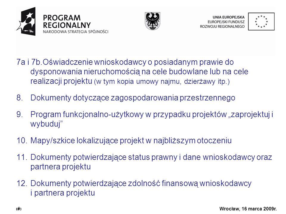 Urząd Marszałkowski Województwa Dolnośląskiego Wrocław, 16 marca 2009r. 3 7a i 7b.Oświadczenie wnioskodawcy o posiadanym prawie do dysponowania nieruc