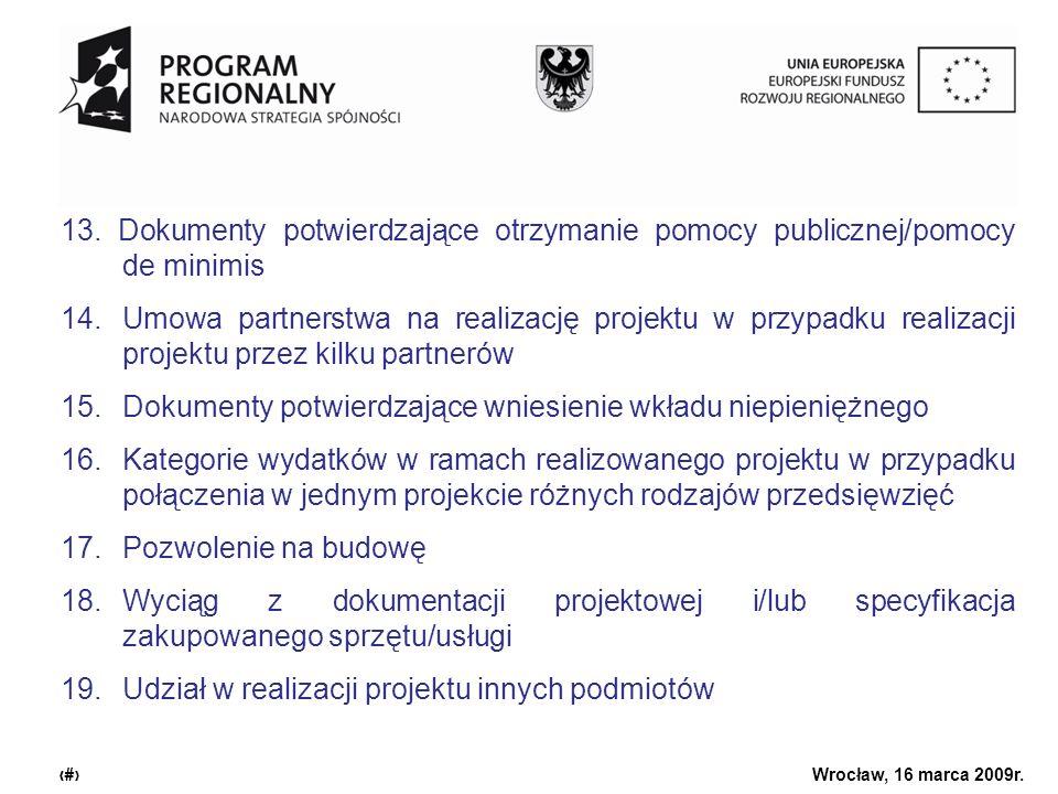 Urząd Marszałkowski Województwa Dolnośląskiego Wrocław, 16 marca 2009r. 4 13. Dokumenty potwierdzające otrzymanie pomocy publicznej/pomocy de minimis
