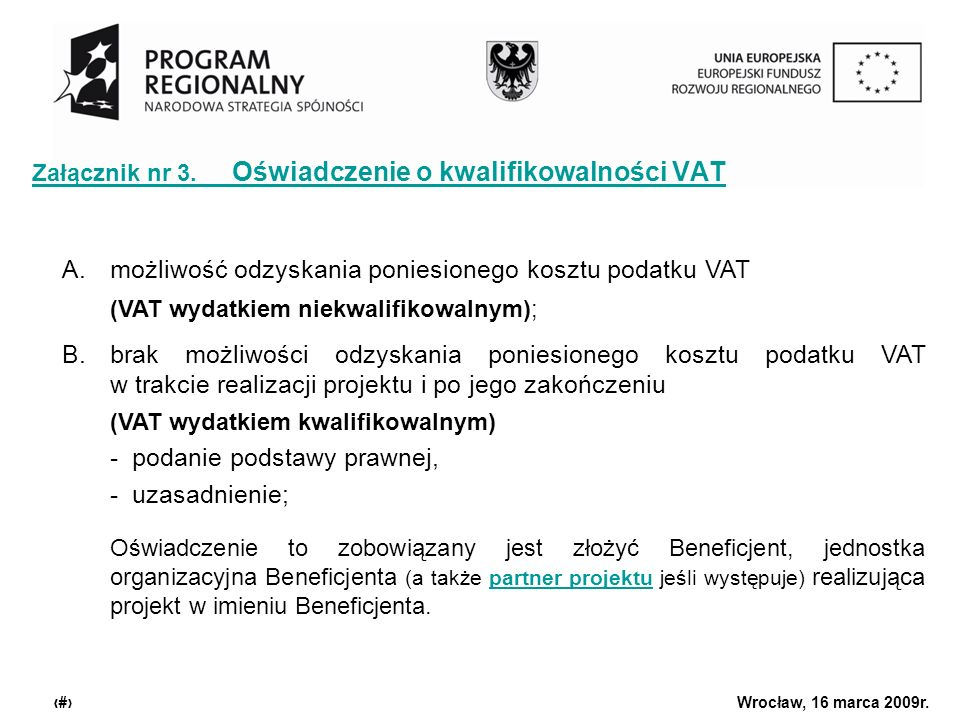 Urząd Marszałkowski Województwa Dolnośląskiego Wrocław, 16 marca 2009r. 8 Załącznik nr 3. Oświadczenie o kwalifikowalności VAT A.możliwość odzyskania