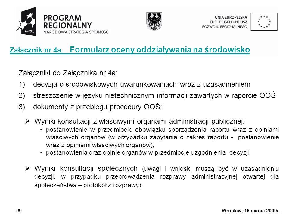 Urząd Marszałkowski Województwa Dolnośląskiego Wrocław, 16 marca 2009r. 9 Załącznik nr 4a. Formularz oceny oddziaływania na środowisko Załączniki do Z
