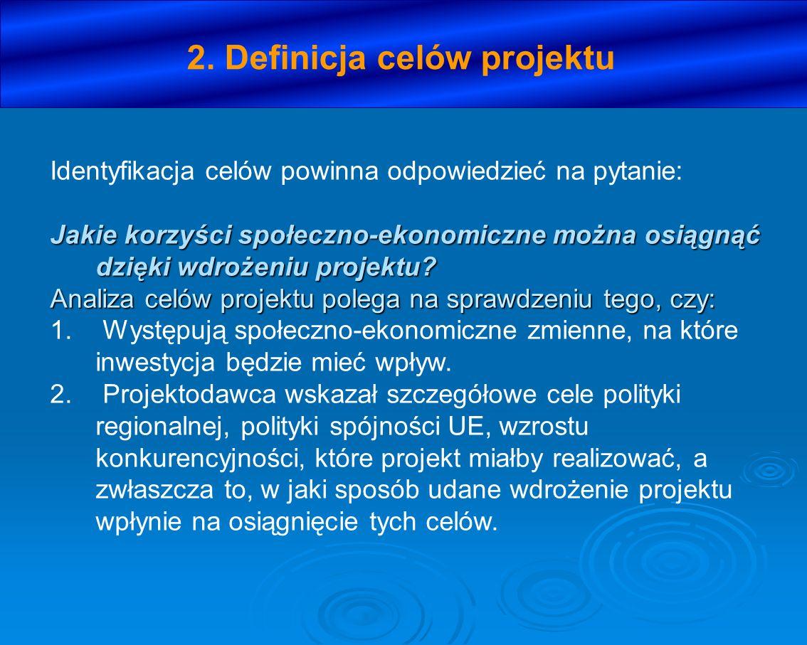 2. Definicja celów projektu Identyfikacja celów powinna odpowiedzieć na pytanie: Jakie korzyści społeczno-ekonomiczne można osiągnąć dzięki wdrożeniu
