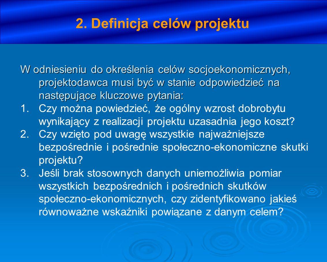 2. Definicja celów projektu W odniesieniu do określenia celów socjoekonomicznych, projektodawca musi być w stanie odpowiedzieć na następujące kluczowe