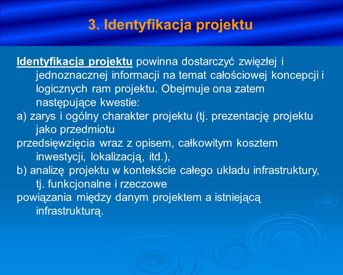 3. Identyfikacja projektu Identyfikacja projektu powinna dostarczyć zwięzłej i jednoznacznej informacji na temat całościowej koncepcji i logicznych ra