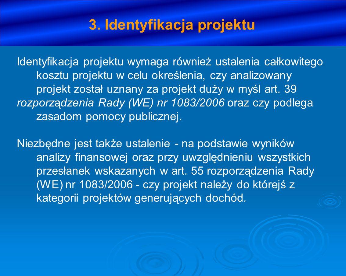 3. Identyfikacja projektu Identyfikacja projektu wymaga również ustalenia całkowitego kosztu projektu w celu określenia, czy analizowany projekt zosta