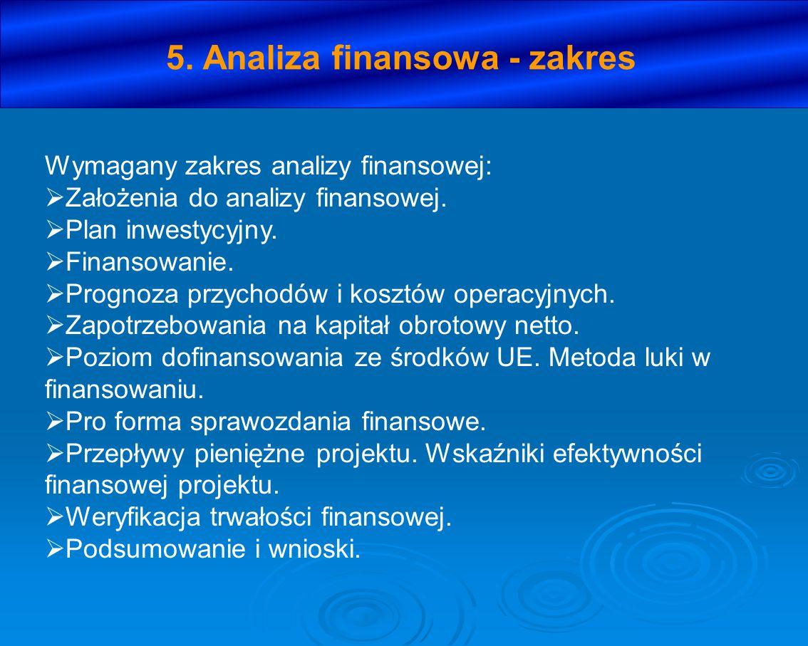 5. Analiza finansowa - zakres Wymagany zakres analizy finansowej: Założenia do analizy finansowej. Plan inwestycyjny. Finansowanie. Prognoza przychodó
