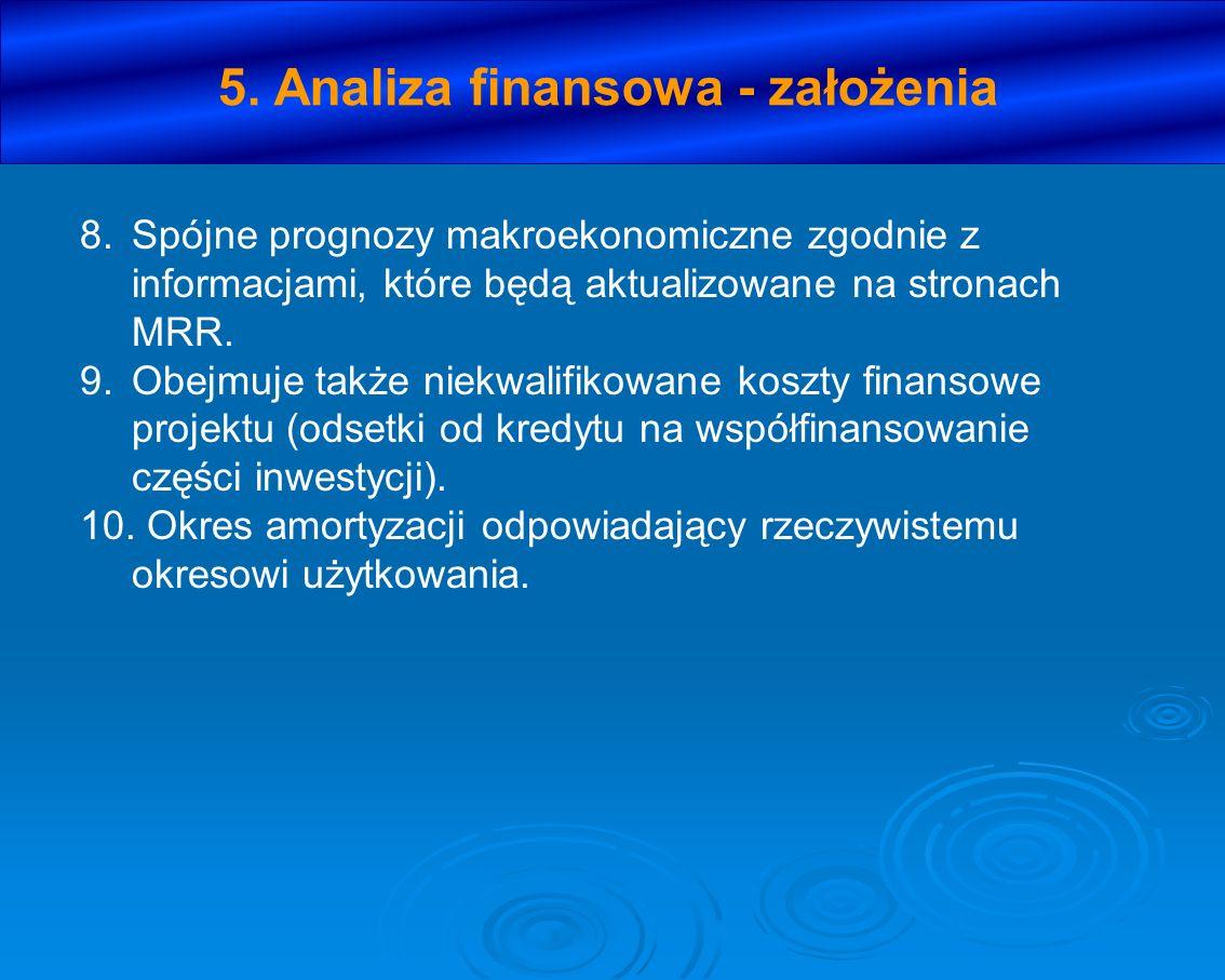 5. Analiza finansowa - założenia 8.Spójne prognozy makroekonomiczne zgodnie z informacjami, które będą aktualizowane na stronach MRR. 9.Obejmuje także