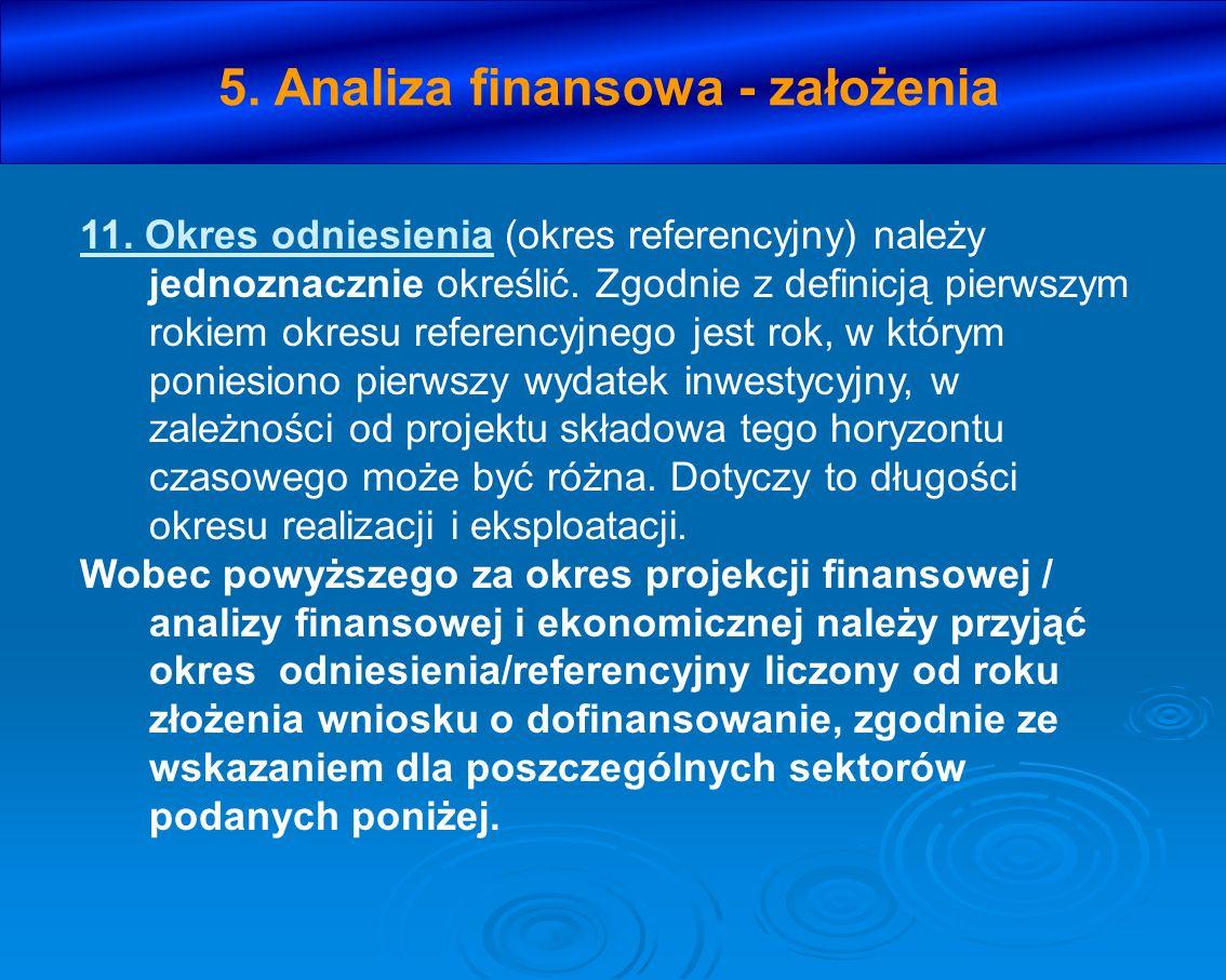 5. Analiza finansowa - założenia 11. Okres odniesienia (okres referencyjny) należy jednoznacznie określić. Zgodnie z definicją pierwszym rokiem okresu