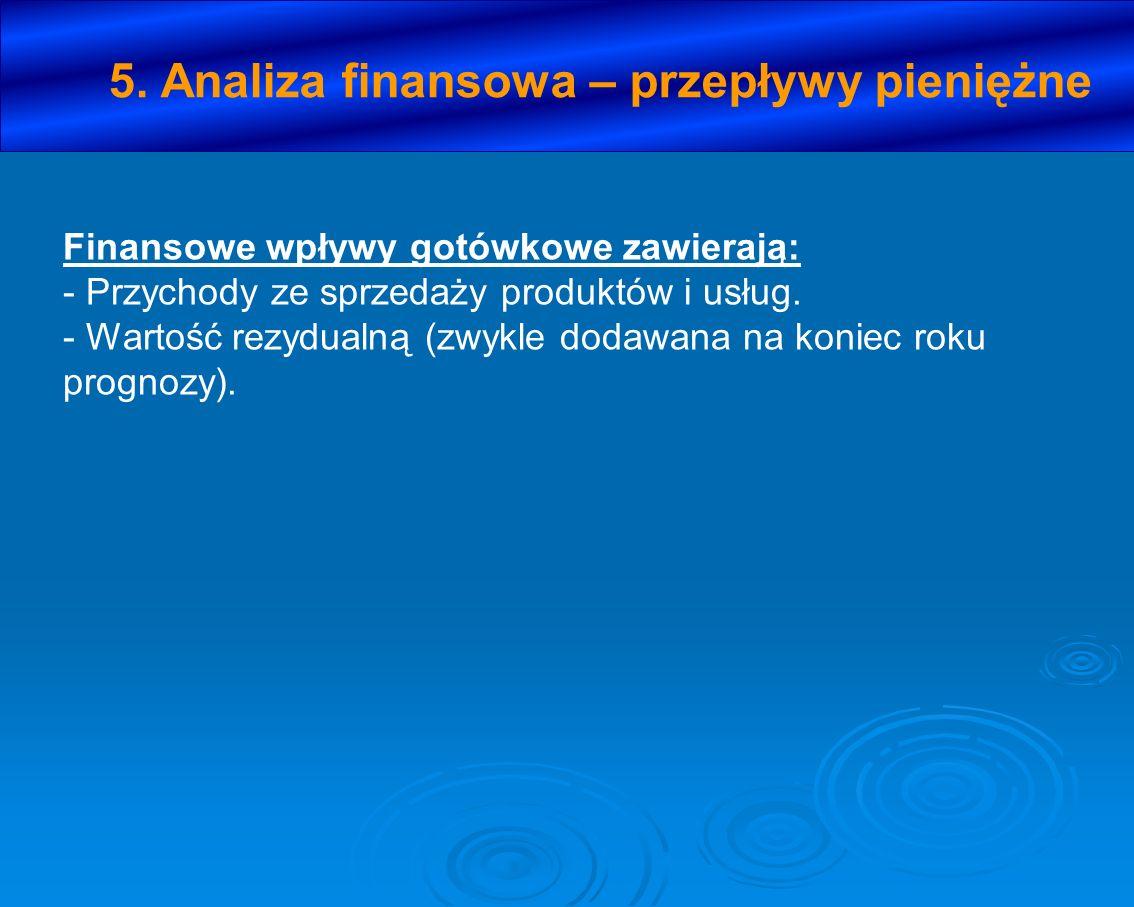 5. Analiza finansowa – przepływy pieniężne Finansowe wpływy gotówkowe zawierają: - Przychody ze sprzedaży produktów i usług. - Wartość rezydualną (zwy