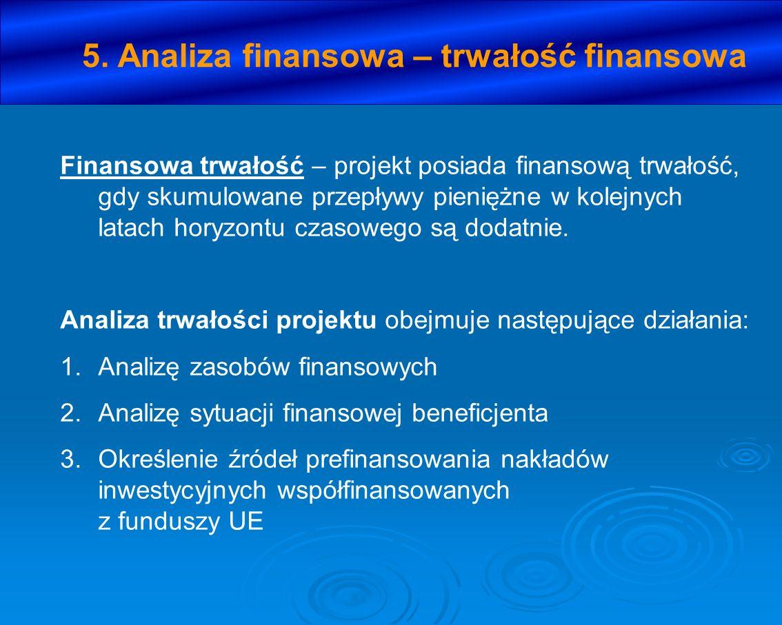5. Analiza finansowa – trwałość finansowa Finansowa trwałość – projekt posiada finansową trwałość, gdy skumulowane przepływy pieniężne w kolejnych lat
