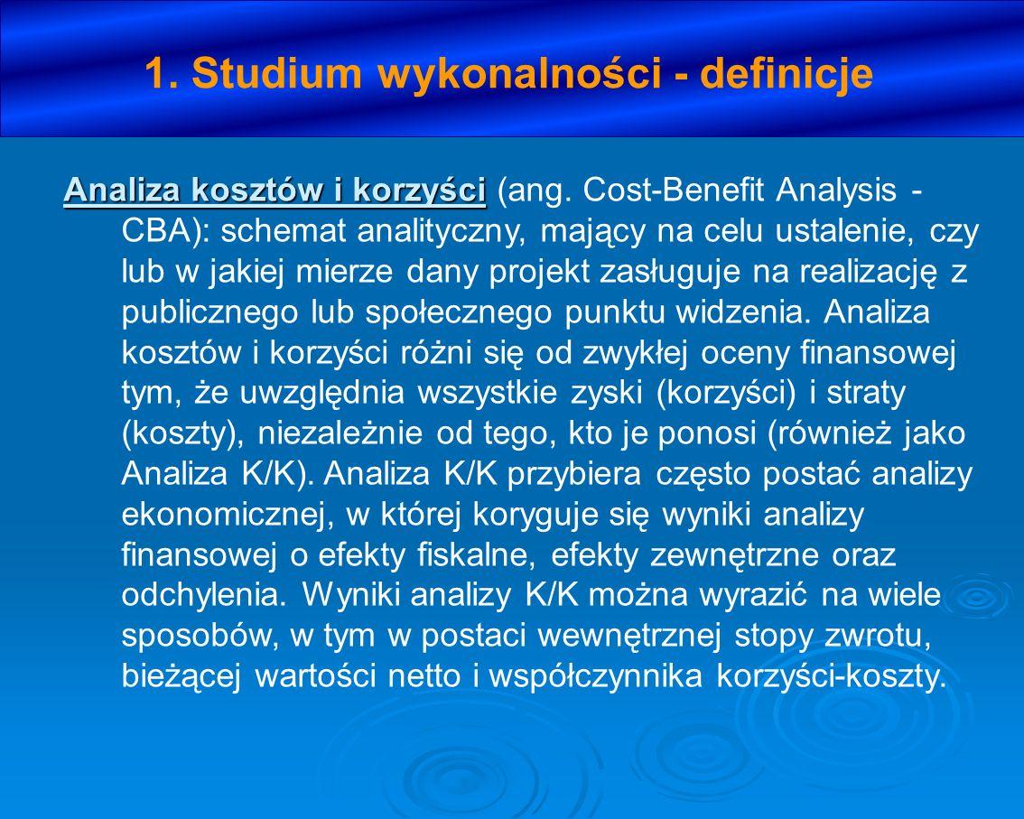 1. Studium wykonalności - definicje Analiza kosztów i korzyści Analiza kosztów i korzyści (ang. Cost-Benefit Analysis - CBA): schemat analityczny, maj