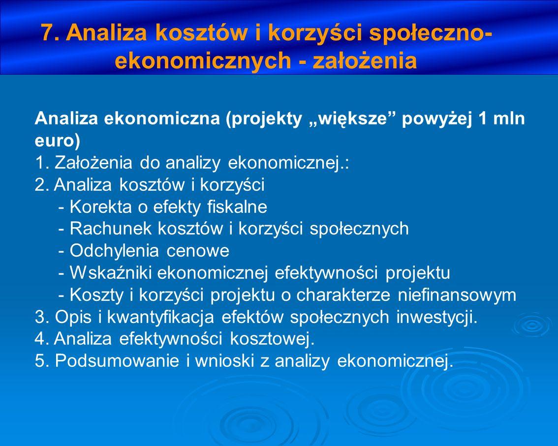 7. Analiza kosztów i korzyści społeczno- ekonomicznych - założenia Analiza ekonomiczna (projekty większe powyżej 1 mln euro) 1. Założenia do analizy e
