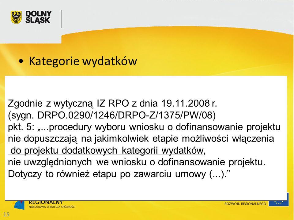 15 Kategorie wydatków Zgodnie z wytyczną IZ RPO z dnia 19.11.2008 r.