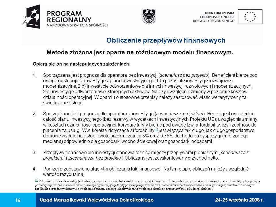 Urząd Marszałkowski Województwa Dolnośląskiego24-25 września 2008 r. 16 Metoda złożona jest oparta na różnicowym modelu finansowym. Opiera się on na n