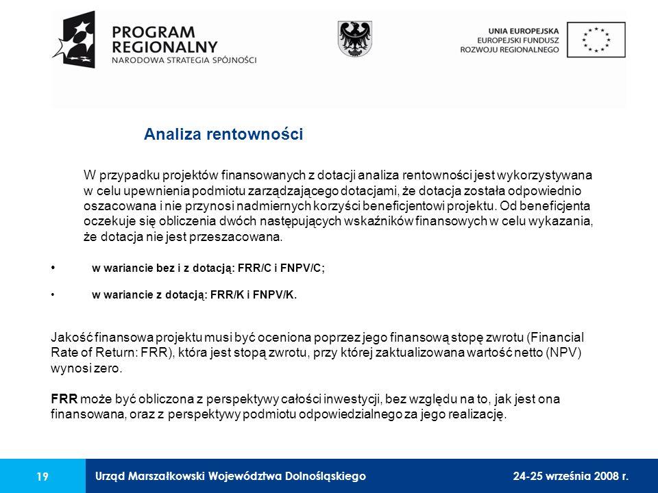 Urząd Marszałkowski Województwa Dolnośląskiego24-25 września 2008 r. 19 W przypadku projektów finansowanych z dotacji analiza rentowności jest wykorzy