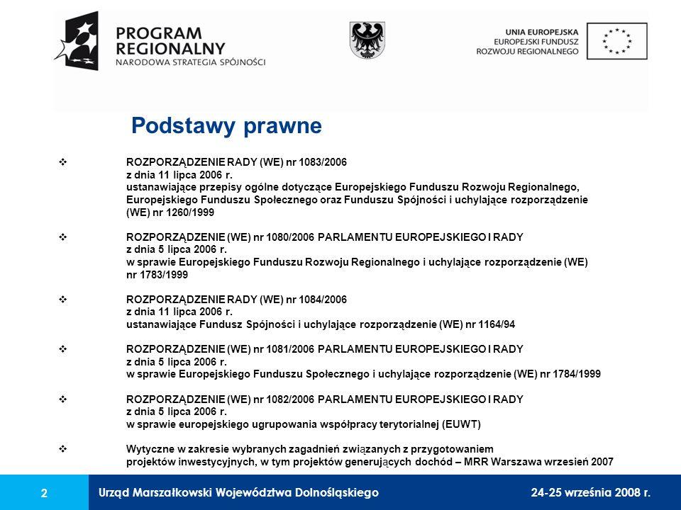 Urząd Marszałkowski Województwa Dolnośląskiego24-25 września 2008 r. 2 Podstawy prawne ROZPORZĄDZENIE RADY (WE) nr 1083/2006 z dnia 11 lipca 2006 r. u