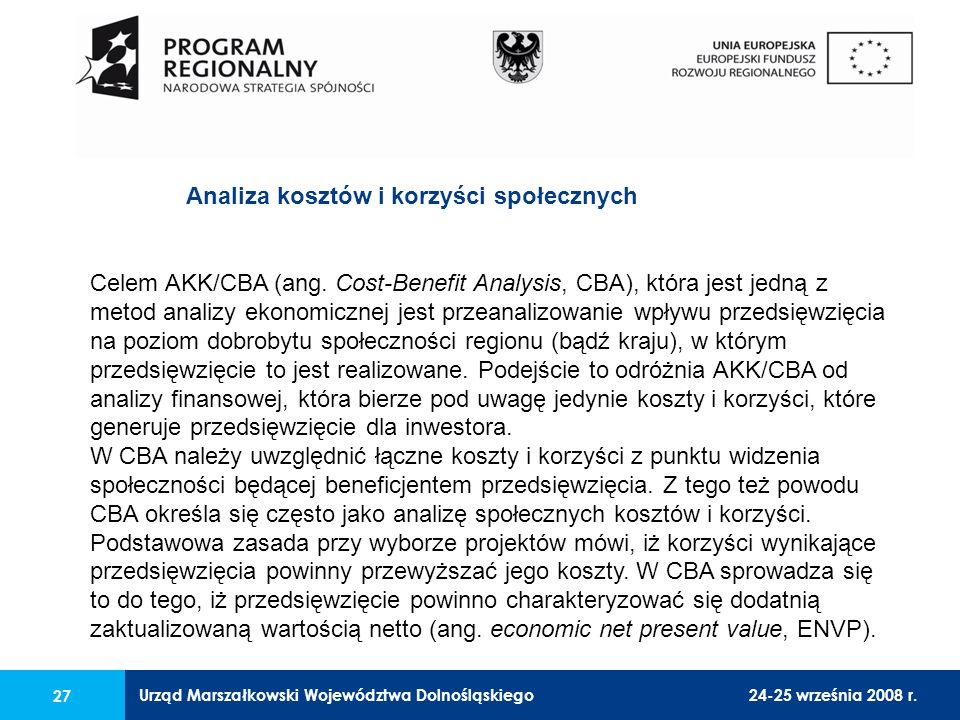 Urząd Marszałkowski Województwa Dolnośląskiego24-25 września 2008 r. 27 Celem AKK/CBA (ang. Cost-Benefit Analysis, CBA), która jest jedną z metod anal