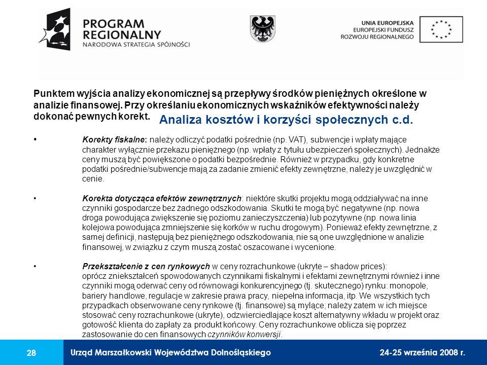 Urząd Marszałkowski Województwa Dolnośląskiego24-25 września 2008 r. 28 Punktem wyjścia analizy ekonomicznej są przepływy środków pieniężnych określon