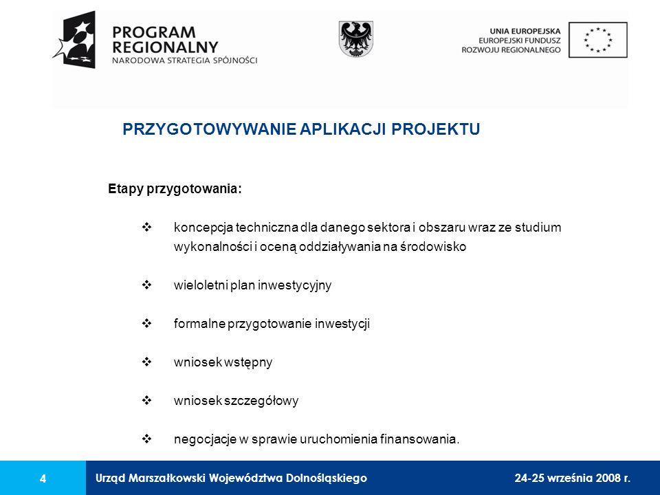 Urząd Marszałkowski Województwa Dolnośląskiego24-25 września 2008 r. 4 Etapy przygotowania: koncepcja techniczna dla danego sektora i obszaru wraz ze