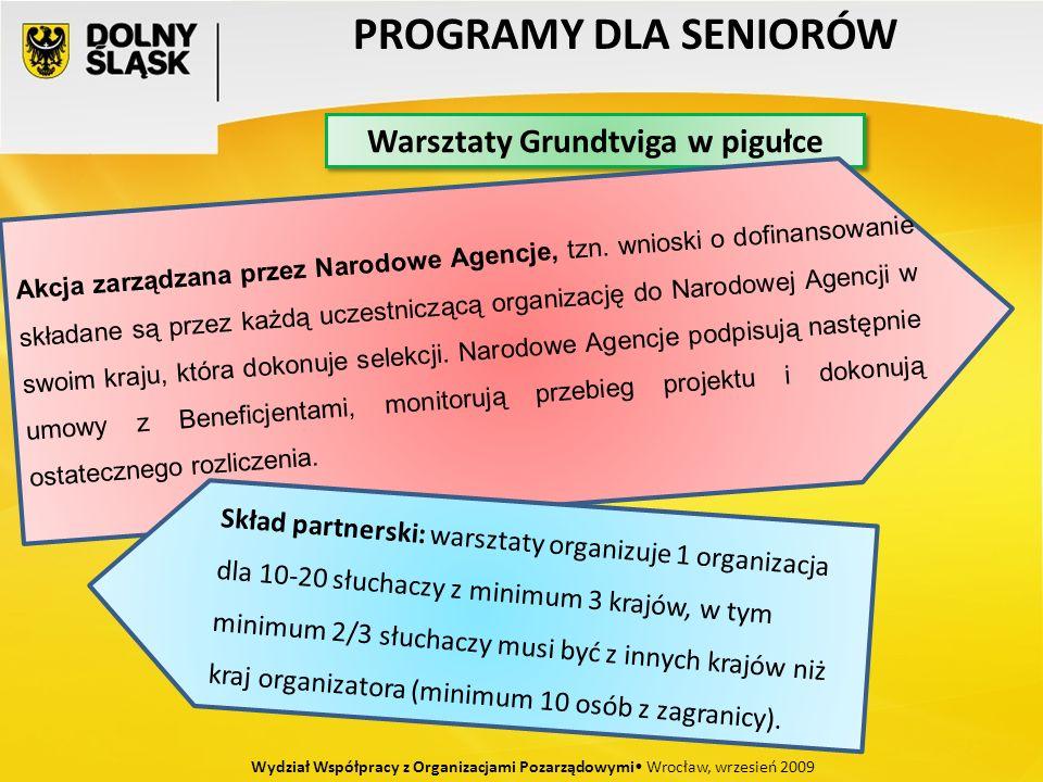 PROGRAMY DLA SENIORÓW Wydział Współpracy z Organizacjami Pozarządowymi Wrocław, wrzesień 2009 Warsztaty Grundtviga w pigułce Akcja zarządzana przez Narodowe Agencje, tzn.