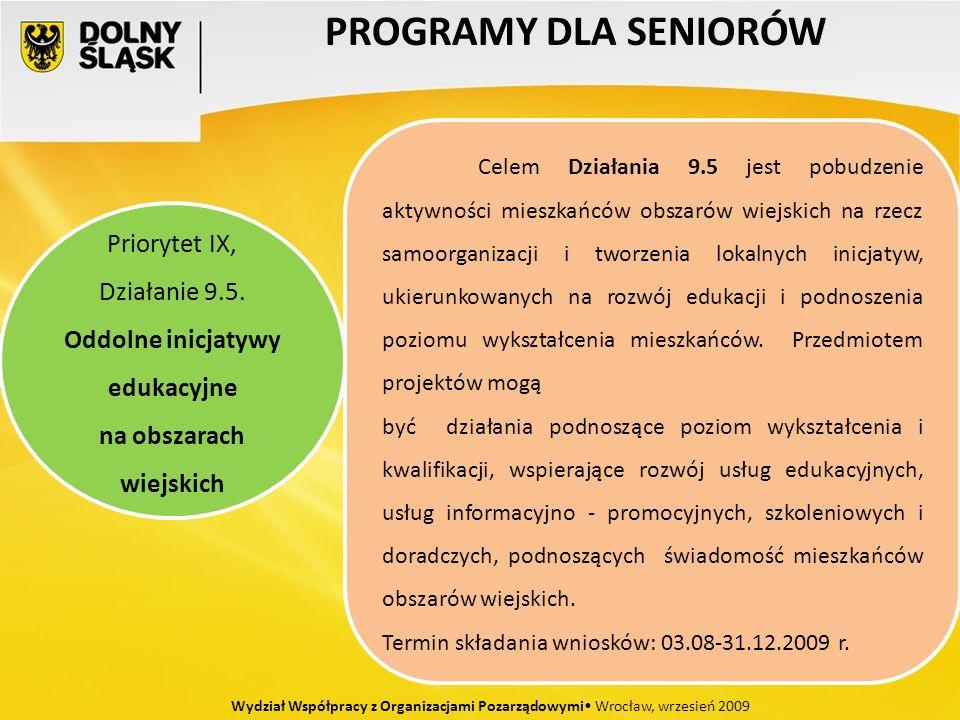 PROGRAMY DLA SENIORÓW Wydział Współpracy z Organizacjami Pozarządowymi Wrocław, wrzesień 2009 Priorytet IX, Działanie 9.5. Oddolne inicjatywy edukacyj
